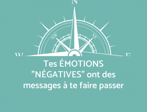 Tes émotions négatives ont des messages à te faire passer